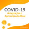 COVID-19 | Adaptação e Aprendizado Real